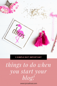 3 simple but important things to do when you start your blog