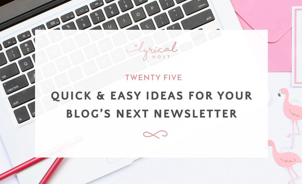 25 quick & easy ideas for your blog's next newsletter